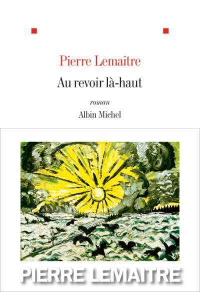 """Chronique de livres et conseils de lecture """"au revoir la-haut"""" de Pierre Lemaitre par MLBA"""