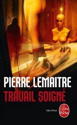 """""""Travail soigné"""" de Pierre Lemaitre. Chroniques de livres et conseils de lecture par MLBA."""