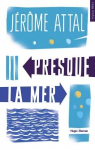 """""""Presque la mer"""" de Jérôme Attal. Chroniques de livres et conseils de lecture par MLBA."""