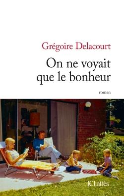 """""""On ne voyait que le bonheur"""" de Grégoire Delacourt. Chroniques de livres et conseils de lecture par MLBA."""