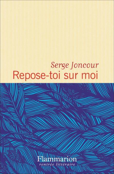 """""""Repose toi sur moi"""" de Serge Joncour. Chroniques de livres et conseils de lecture par MLBA."""