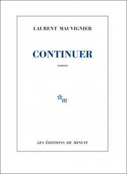 """""""Continuer"""" de Laurent Mauvignier. Chroniques de livres et conseils de lecture par MLBA."""