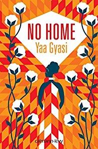 """""""No home"""" de Yaa Gyasi. Chroniques de livres et conseils de lecture par MLBA."""